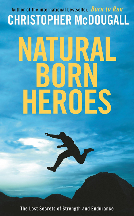Christopher McDougall - Natural Born Heroes